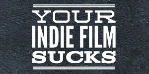 Indie Film Sucks